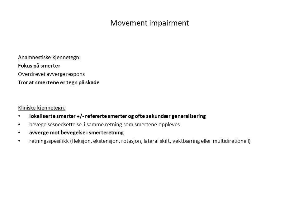 Movement impairment Anamnestiske kjennetegn: Fokus på smerter Overdrevet avverge respons Tror at smertene er tegn på skade Kliniske kjennetegn: lokali