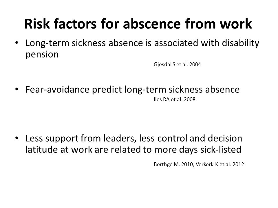 Risk factors for abscence from work Long-term sickness absence is associated with disability pension Gjesdal S et al. 2004 Fear-avoidance predict long
