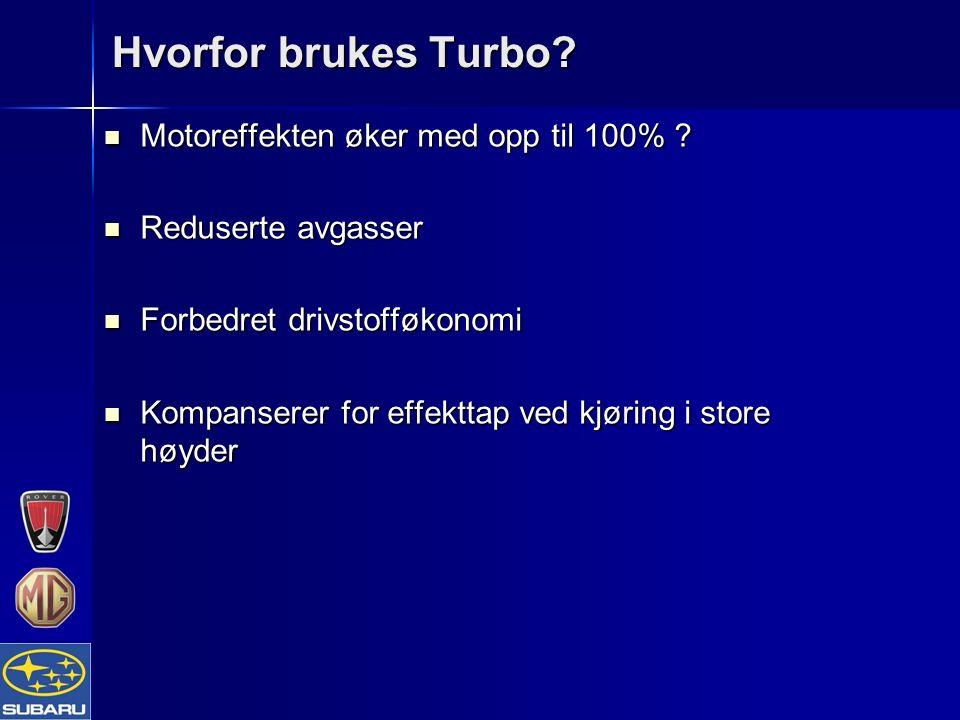 Hvorfor brukes Turbo? Motoreffekten øker med opp til 100% ? Motoreffekten øker med opp til 100% ? Reduserte avgasser Reduserte avgasser Forbedret driv