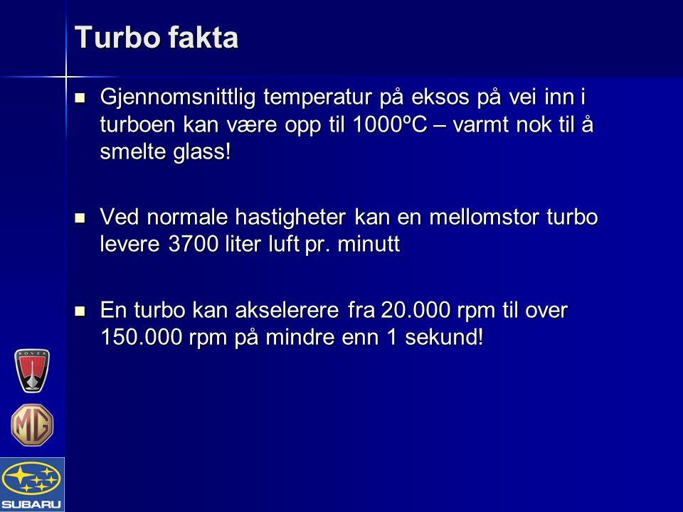 Turbo fakta Gjennomsnittlig temperatur på eksos på vei inn i turboen kan være opp til 1000ºC – varmt nok til å smelte glass! Gjennomsnittlig temperatu
