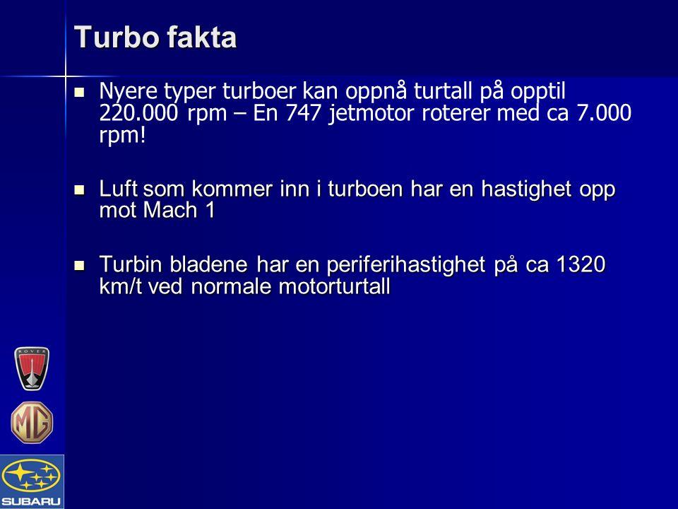 Nyere typer turboer kan oppnå turtall på opptil 220.000 rpm – En 747 jetmotor roterer med ca 7.000 rpm! Luft som kommer inn i turboen har en hastighet