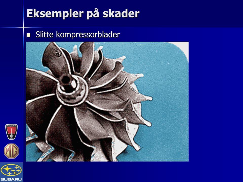 Eksempler på skader Slitte kompressorblader Slitte kompressorblader