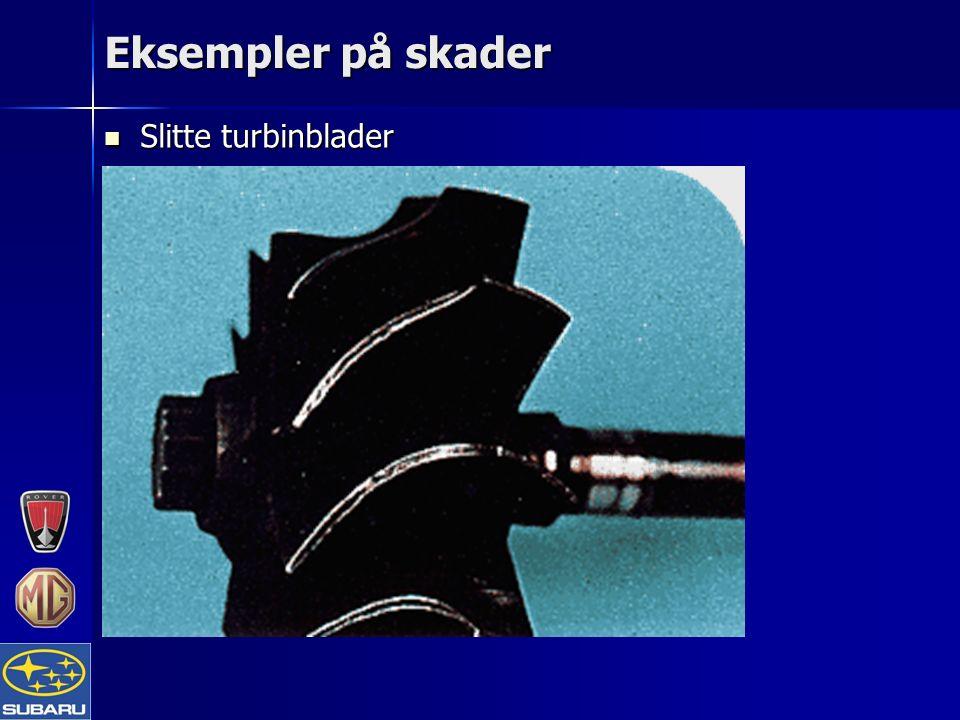 Eksempler på skader Slitte turbinblader Slitte turbinblader