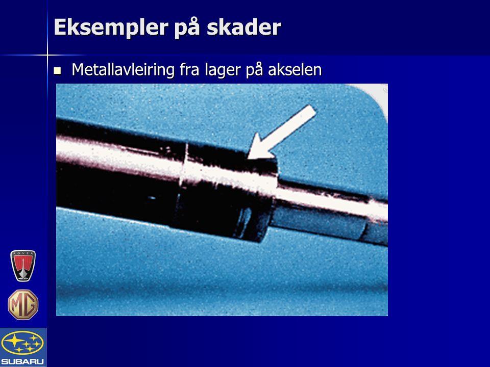 Eksempler på skader Metallavleiring fra lager på akselen Metallavleiring fra lager på akselen