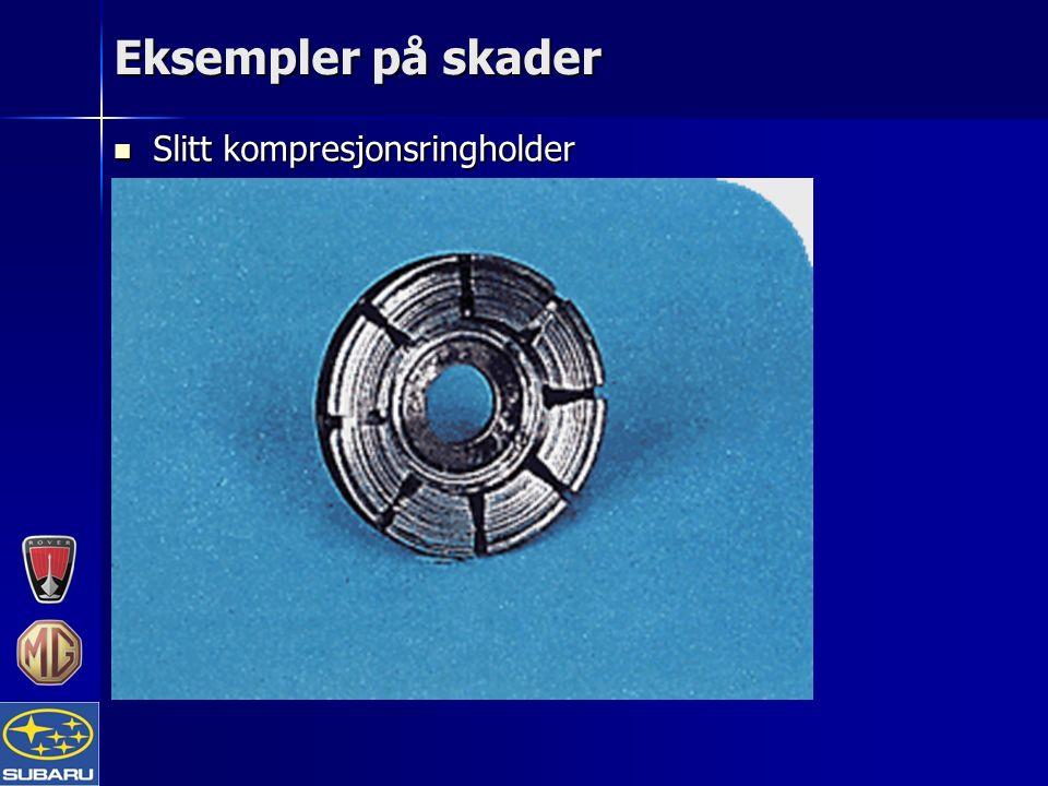 Eksempler på skader Slitt kompresjonsringholder Slitt kompresjonsringholder