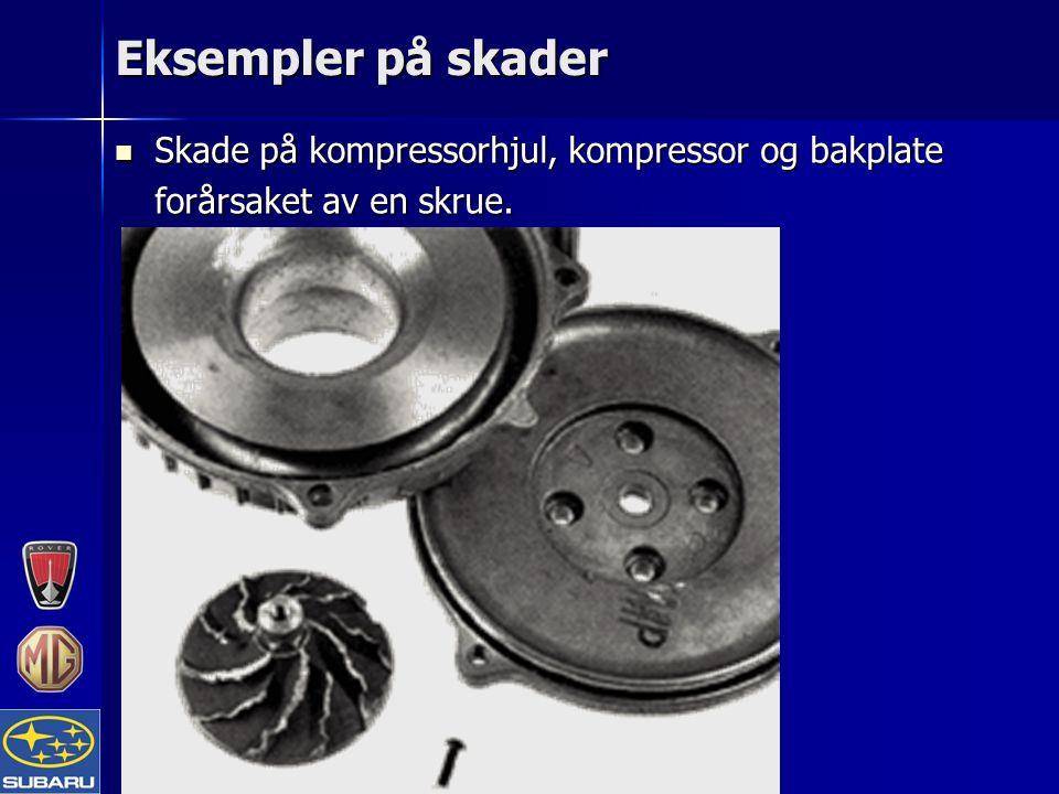 Eksempler på skader Skade på kompressorhjul, kompressor og bakplate Skade på kompressorhjul, kompressor og bakplate forårsaket av en skrue.