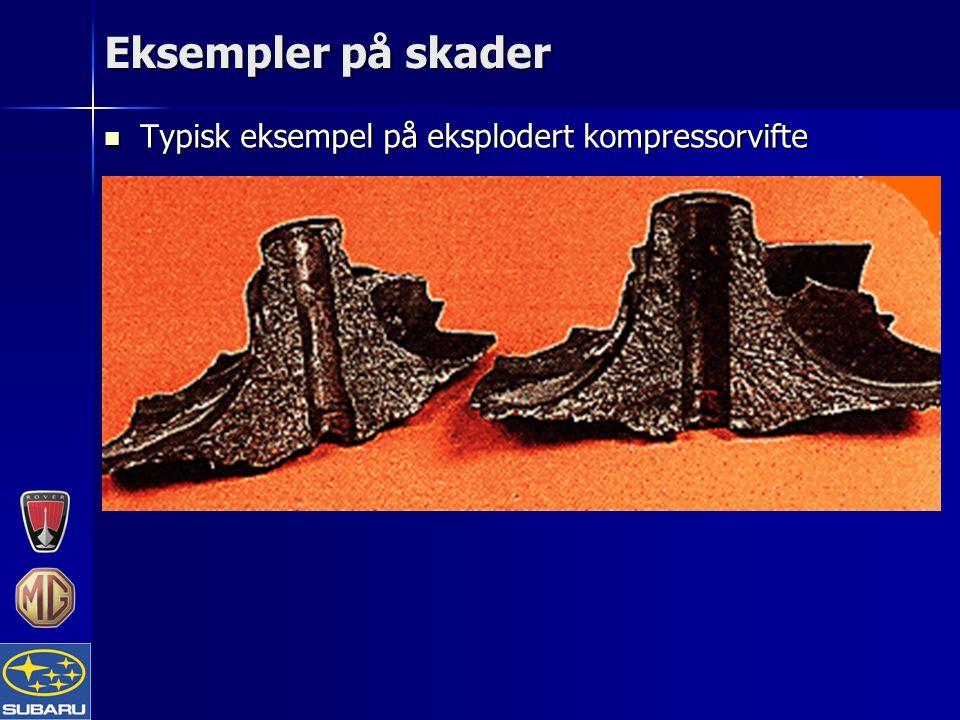 Eksempler på skader Typisk eksempel på eksplodert kompressorvifte Typisk eksempel på eksplodert kompressorvifte