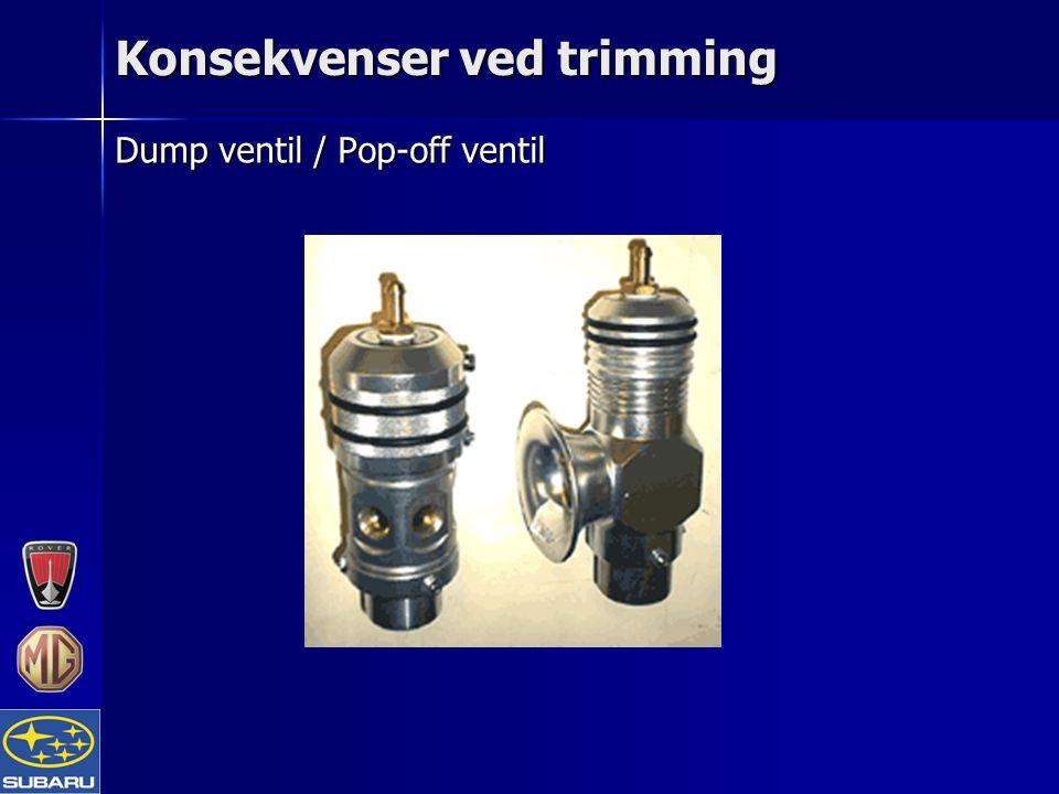 Konsekvenser ved trimming Dump ventil / Pop-off ventil