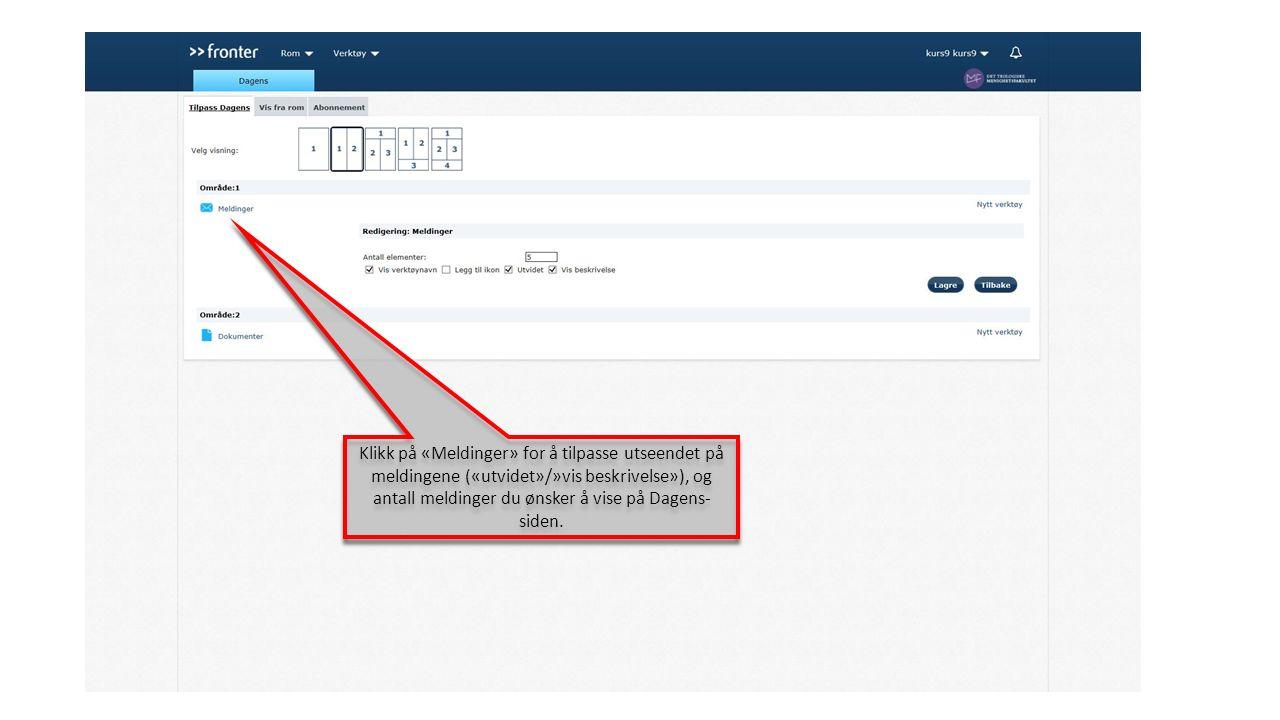 Klikk på «Meldinger» for å tilpasse utseendet på meldingene («utvidet»/»vis beskrivelse»), og antall meldinger du ønsker å vise på Dagens- siden.