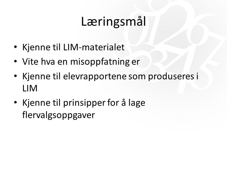 Læringsmål Kjenne til LIM-materialet Vite hva en misoppfatning er Kjenne til elevrapportene som produseres i LIM Kjenne til prinsipper for å lage fler