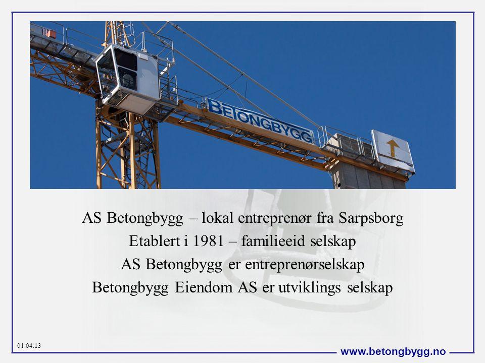 01.04.13 www.betongbygg.no AS Betongbygg – lokal entreprenør fra Sarpsborg Etablert i 1981 – familieeid selskap AS Betongbygg er entreprenørselskap Be
