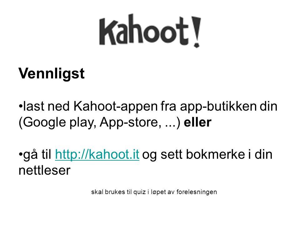 Vennligst last ned Kahoot-appen fra app-butikken din (Google play, App-store,...) eller gå til http://kahoot.it og sett bokmerke i din nettleser skal brukes til quiz i løpet av forelesningenhttp://kahoot.it