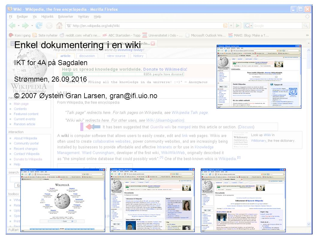 Enkel dokumentering i en wiki IKT for 4A på Sagdalen Strømmen, 26.09.2016 © 2007 Øystein Gran Larsen, gran@ifi.uio.no