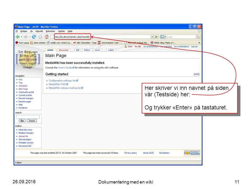 26.09.2016 Dokumentering med en wiki 11 Her skriver vi inn navnet på siden vår (Testside) her: Og trykker «Enter» på tastaturet.