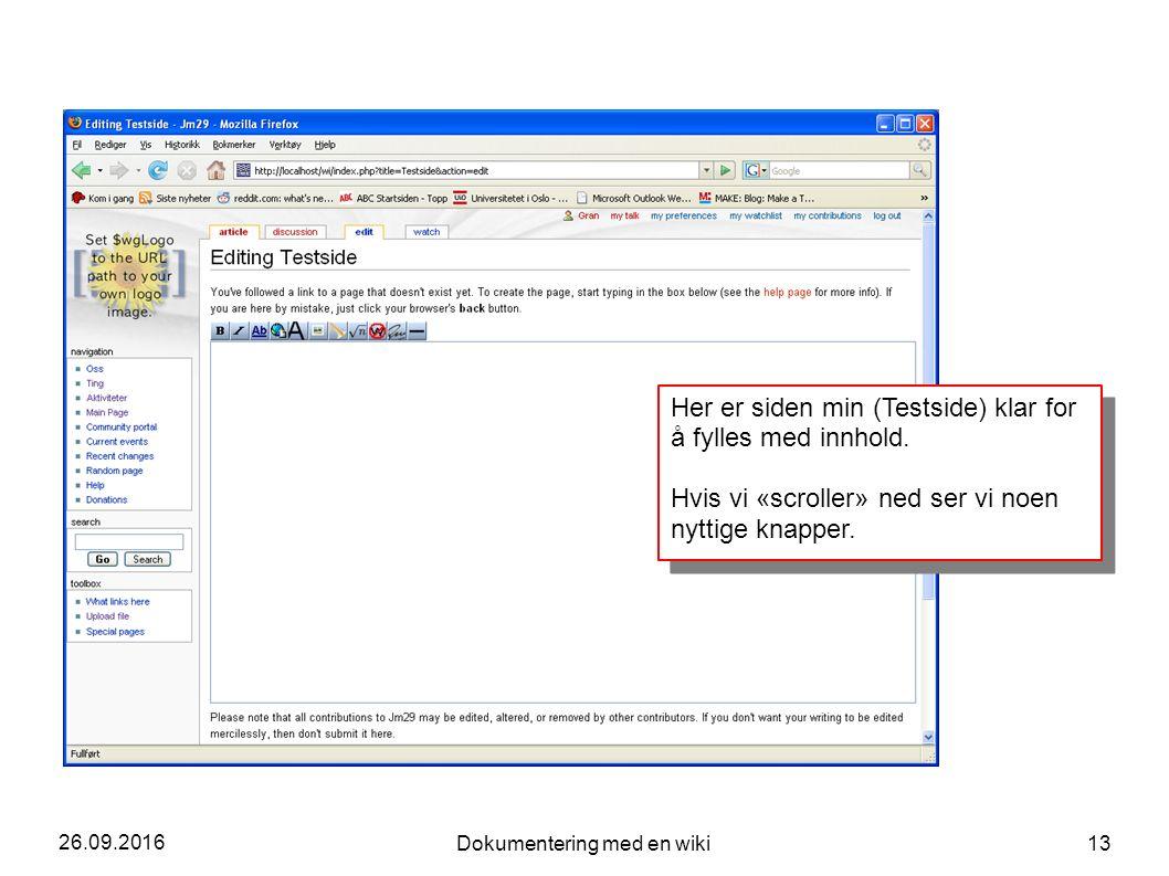 26.09.2016 Dokumentering med en wiki 13 Her er siden min (Testside) klar for å fylles med innhold. Hvis vi «scroller» ned ser vi noen nyttige knapper.