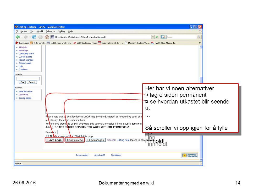 26.09.2016 Dokumentering med en wiki 14 Her har vi noen alternativer ¤ lagre siden permanent ¤ se hvordan utkastet blir seende ut...