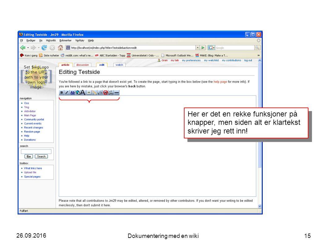 26.09.2016 Dokumentering med en wiki 15 Her er det en rekke funksjoner på knapper, men siden alt er klartekst skriver jeg rett inn! Her er det en rekk