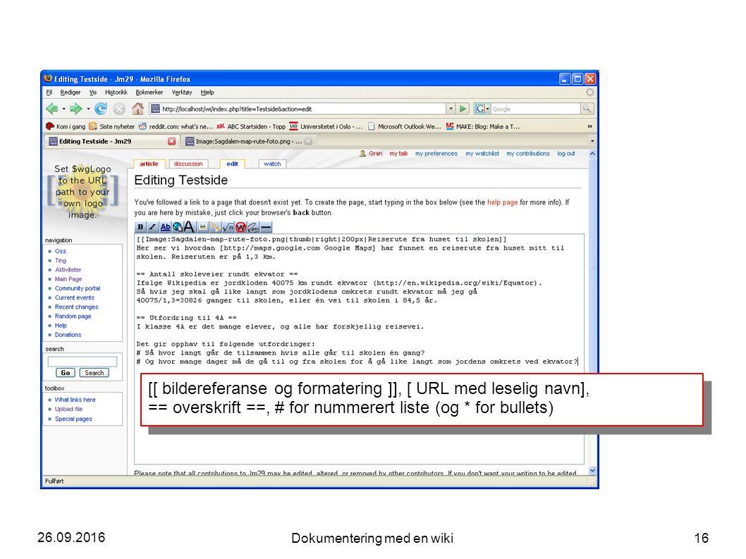 26.09.2016 Dokumentering med en wiki 16 [[ bildereferanse og formatering ]], [ URL med leselig navn], == overskrift ==, # for nummerert liste (og * for bullets) [[ bildereferanse og formatering ]], [ URL med leselig navn], == overskrift ==, # for nummerert liste (og * for bullets)