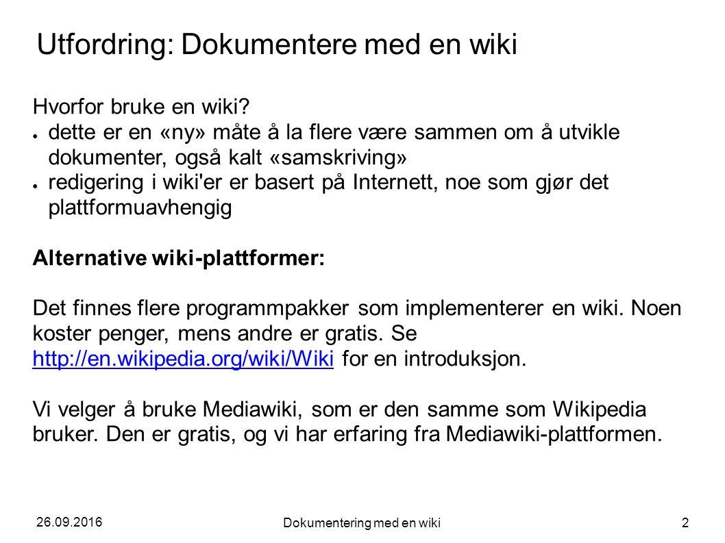 26.09.2016 Dokumentering med en wiki 2 Utfordring: Dokumentere med en wiki Hvorfor bruke en wiki? ● dette er en «ny» måte å la flere være sammen om å