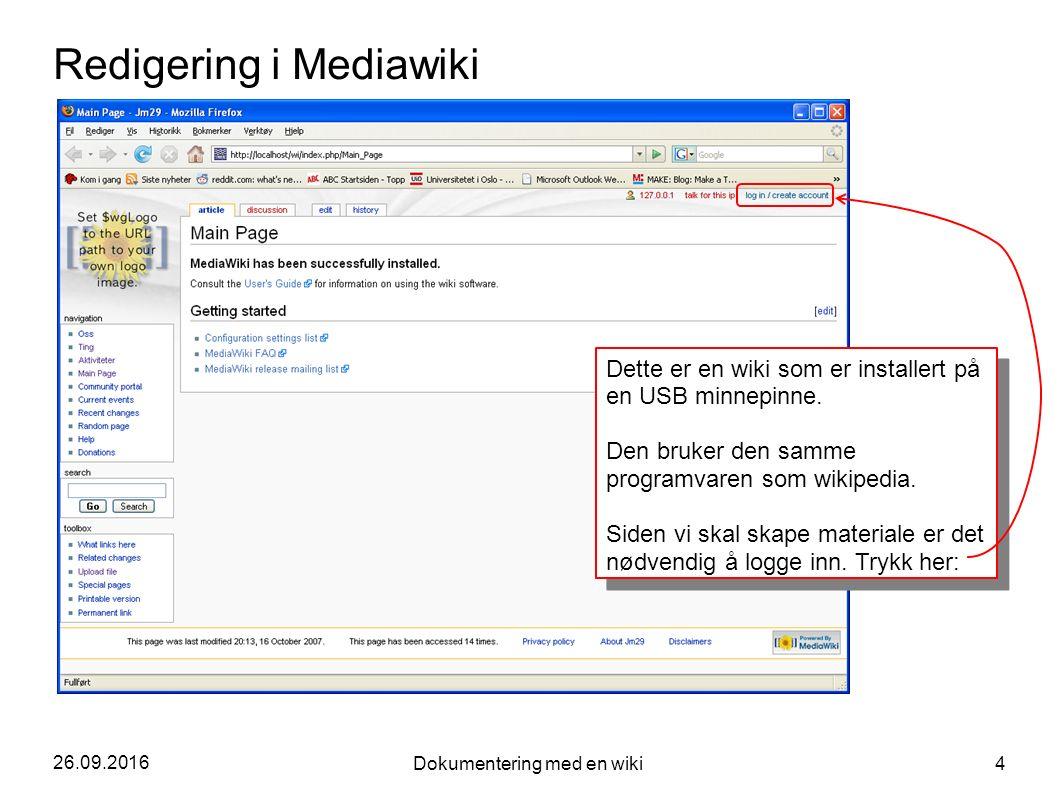 26.09.2016 Dokumentering med en wiki 4 Redigering i Mediawiki Dette er en wiki som er installert på en USB minnepinne. Den bruker den samme programvar
