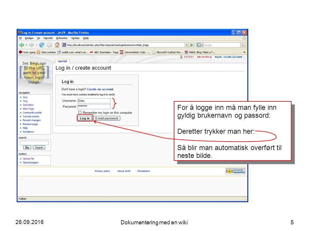 26.09.2016 Dokumentering med en wiki 5 For å logge inn må man fylle inn gyldig brukernavn og passord: Deretter trykker man her: Så blir man automatisk overført til neste bilde.