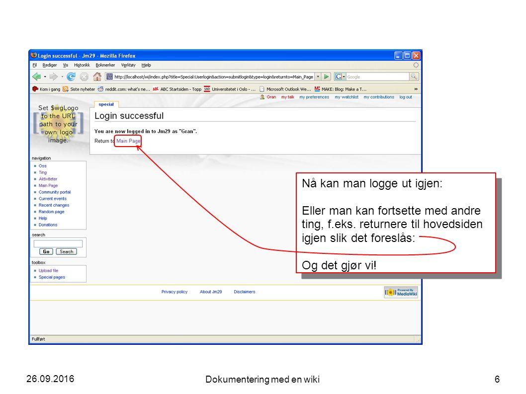 26.09.2016 Dokumentering med en wiki 6 Nå kan man logge ut igjen: Eller man kan fortsette med andre ting, f.eks. returnere til hovedsiden igjen slik d