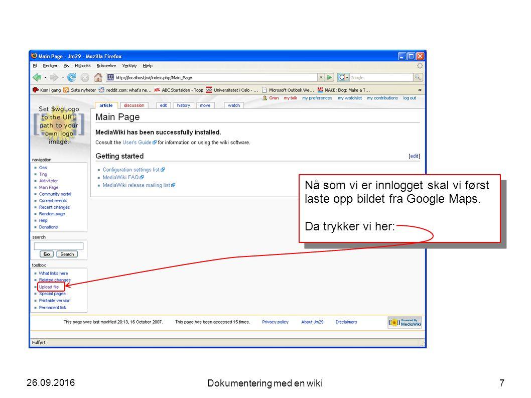 26.09.2016 Dokumentering med en wiki 7 Nå som vi er innlogget skal vi først laste opp bildet fra Google Maps. Da trykker vi her: Nå som vi er innlogge