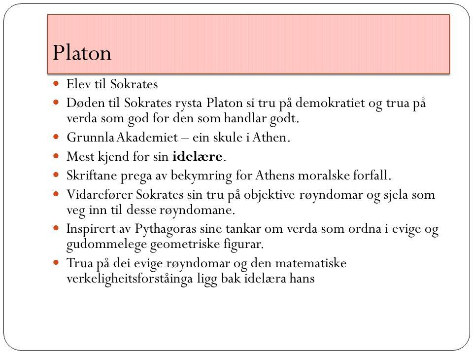 Platon Elev til Sokrates Døden til Sokrates rysta Platon si tru på demokratiet og trua på verda som god for den som handlar godt.