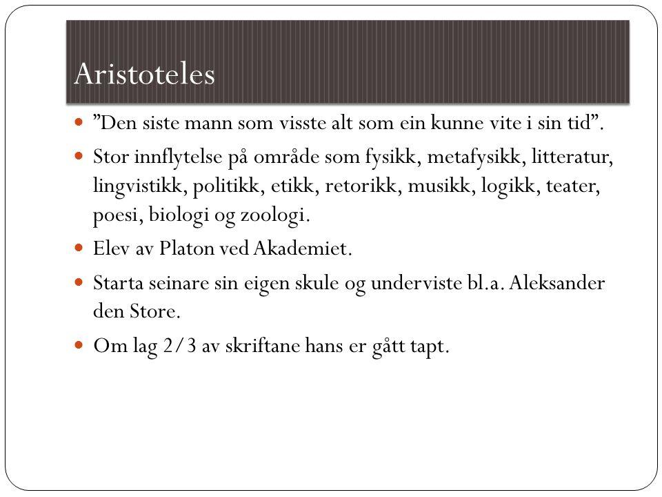 Aristoteles Den siste mann som visste alt som ein kunne vite i sin tid .