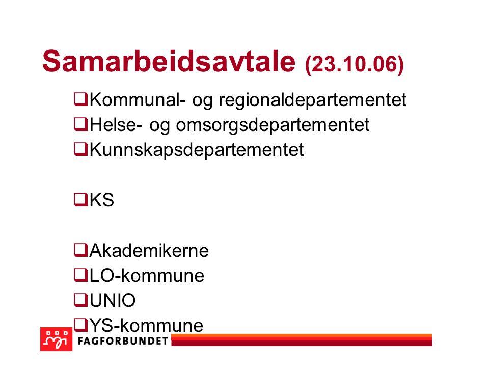 Samarbeidsavtale (23.10.06)  Kommunal- og regionaldepartementet  Helse- og omsorgsdepartementet  Kunnskapsdepartementet  KS  Akademikerne  LO-ko