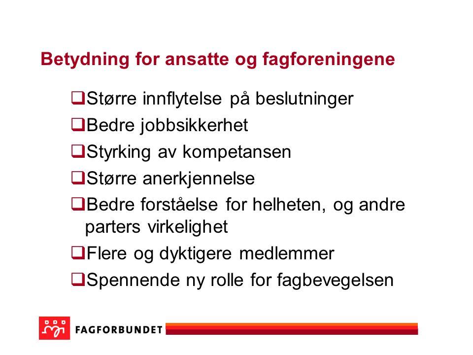Betydning for ansatte og fagforeningene  Større innflytelse på beslutninger  Bedre jobbsikkerhet  Styrking av kompetansen  Større anerkjennelse 
