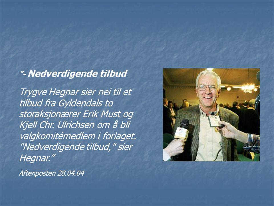 - Nedverdigende tilbud Trygve Hegnar sier nei til et tilbud fra Gyldendals to storaksjonærer Erik Must og Kjell Chr.