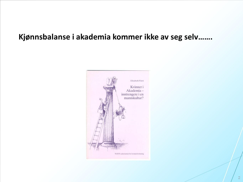 2 Kjønnsbalanse i akademia kommer ikke av seg selv…….