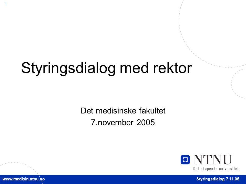 1 Styringsdialog 7.11.05 www.medisin.ntnu.no Styringsdialog med rektor Det medisinske fakultet 7.november 2005