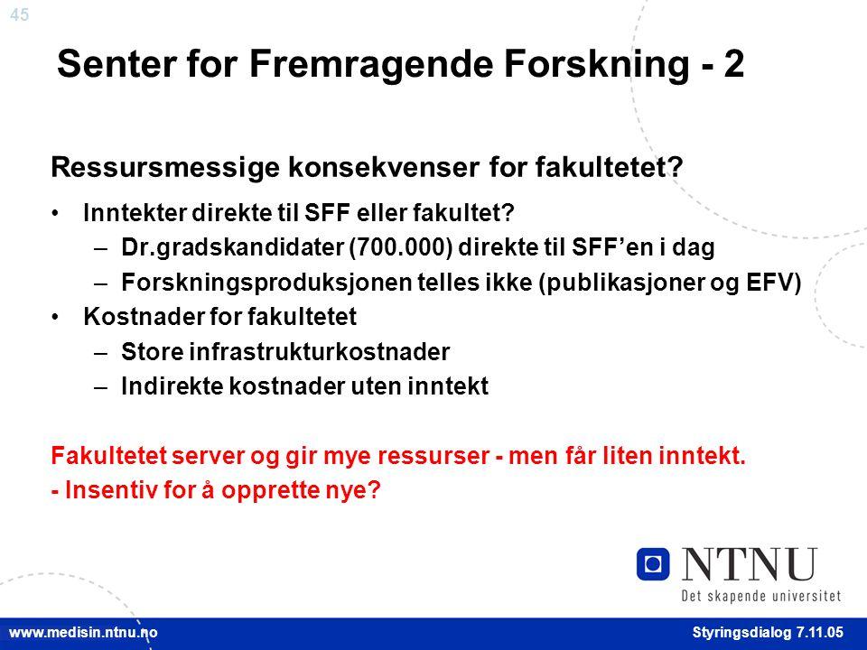 45 Styringsdialog 7.11.05 www.medisin.ntnu.no Inntekter direkte til SFF eller fakultet.