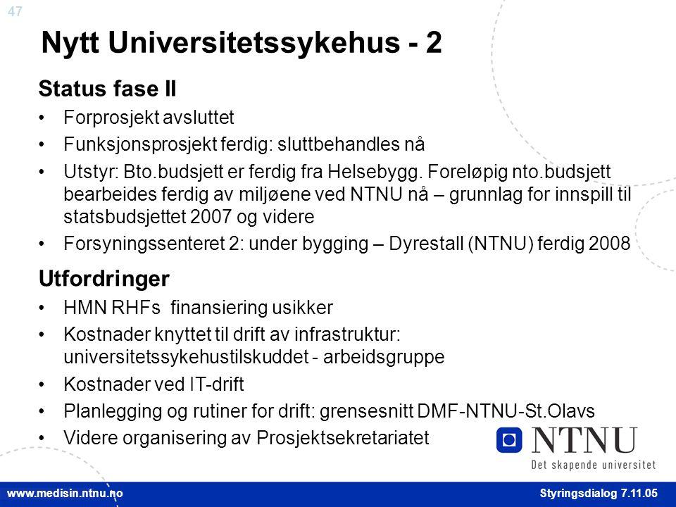 47 Styringsdialog 7.11.05 www.medisin.ntnu.no Status fase II Forprosjekt avsluttet Funksjonsprosjekt ferdig: sluttbehandles nå Utstyr: Bto.budsjett er ferdig fra Helsebygg.