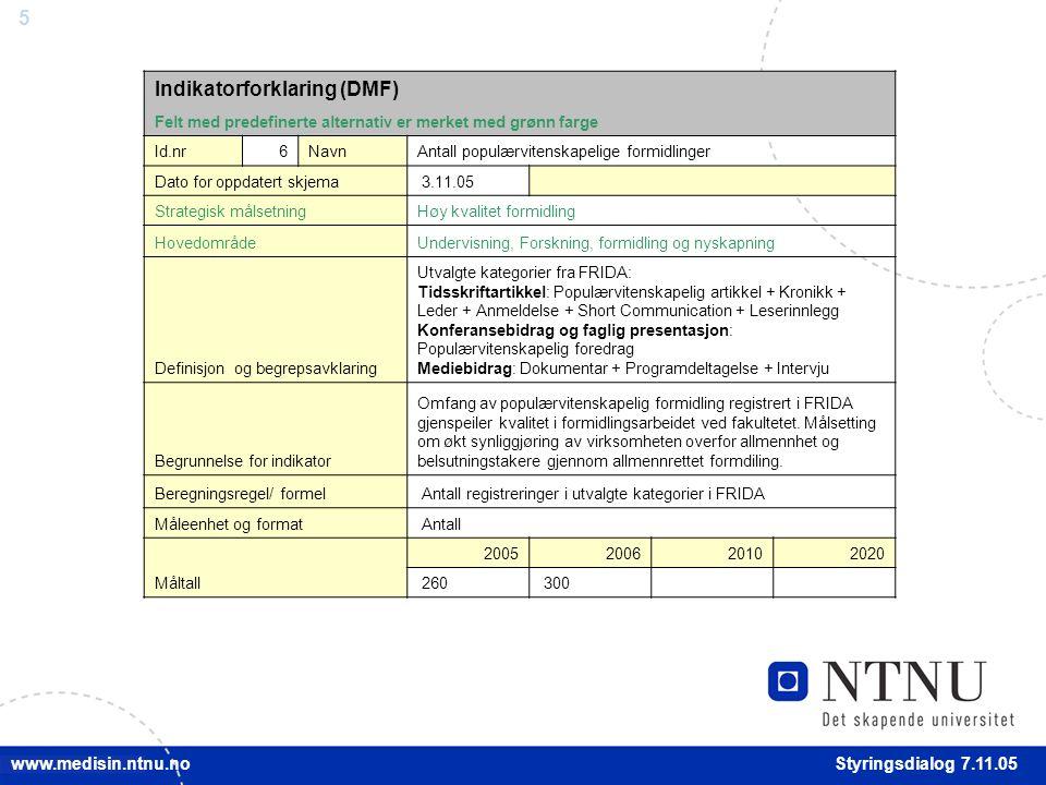 16 Styringsdialog 7.11.05 www.medisin.ntnu.no 2005: Inklusiv Dr.philos: Brutto 4,33 Netto 3,33 Gjennomstrømming doktorgrader (unntatt Dr.