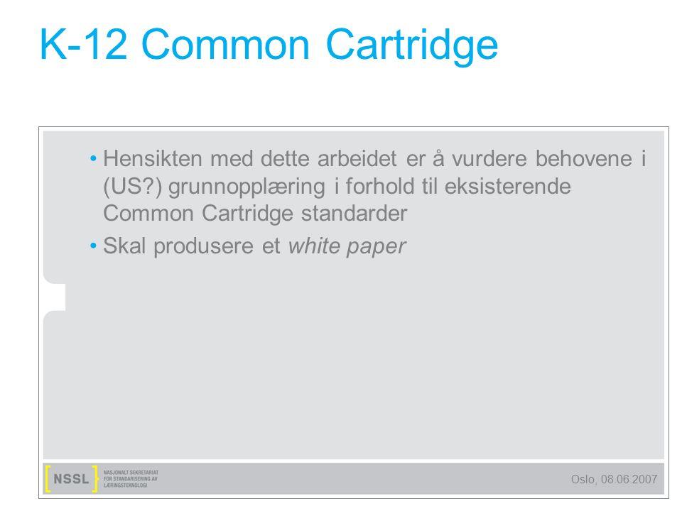 Oslo, 08.06.2007 K-12 Common Cartridge Hensikten med dette arbeidet er å vurdere behovene i (US?) grunnopplæring i forhold til eksisterende Common Car
