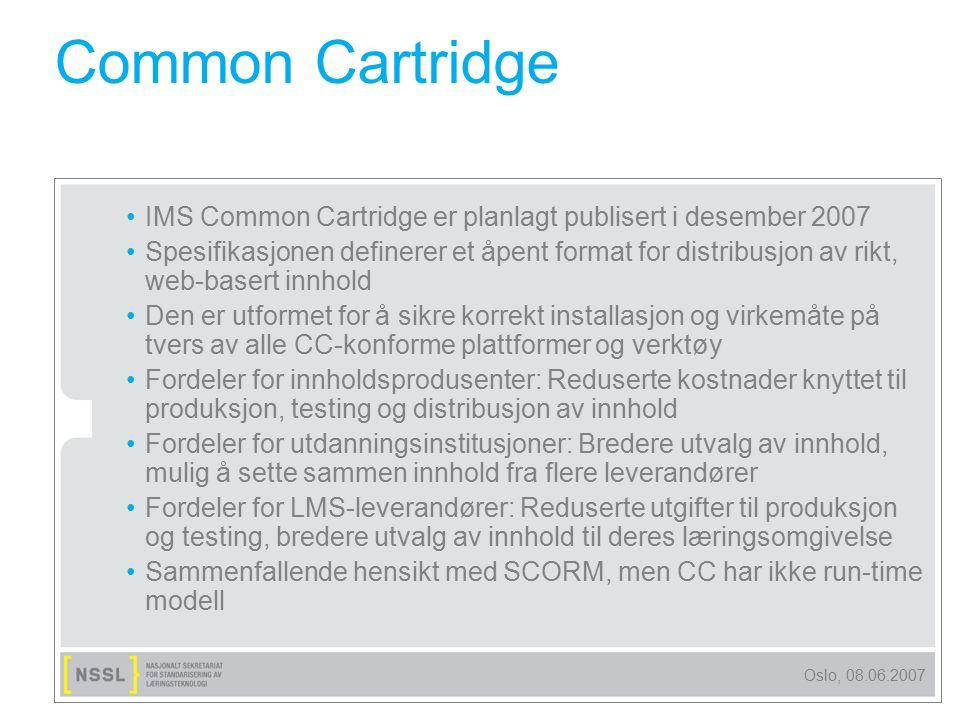 Oslo, 08.06.2007 Common Cartridge IMS Common Cartridge er planlagt publisert i desember 2007 Spesifikasjonen definerer et åpent format for distribusjo