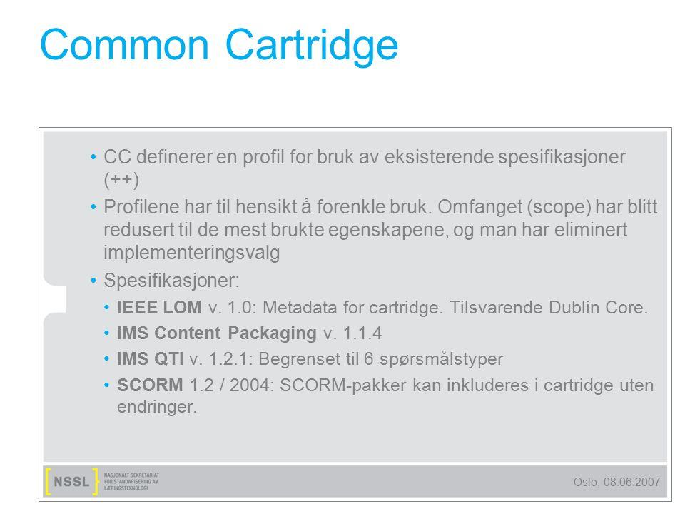 Oslo, 08.06.2007 Common Cartridge I tillegg til profilene inneholder CC: Spørsmålsbank Autorisering (IMS Authorization Web Service) Tilgang til eksterne, tredjeparts webbaserte applikasjoner Ny ressurstype for initiering av diskusjonsforum-interaksjoner