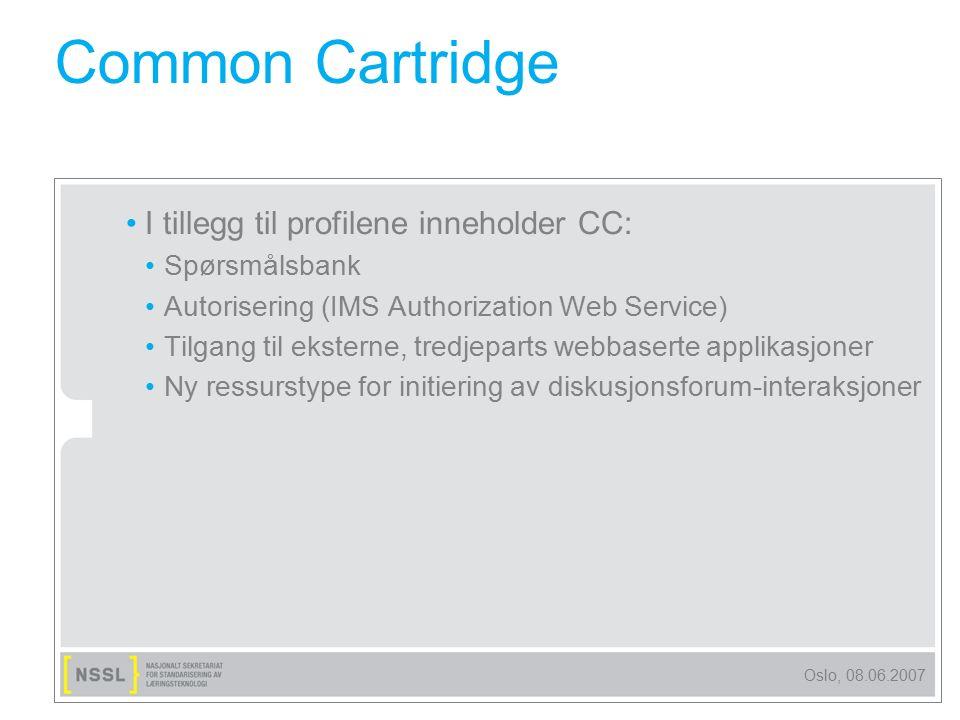 Oslo, 08.06.2007 Common Cartridge I tillegg til profilene inneholder CC: Spørsmålsbank Autorisering (IMS Authorization Web Service) Tilgang til ekster