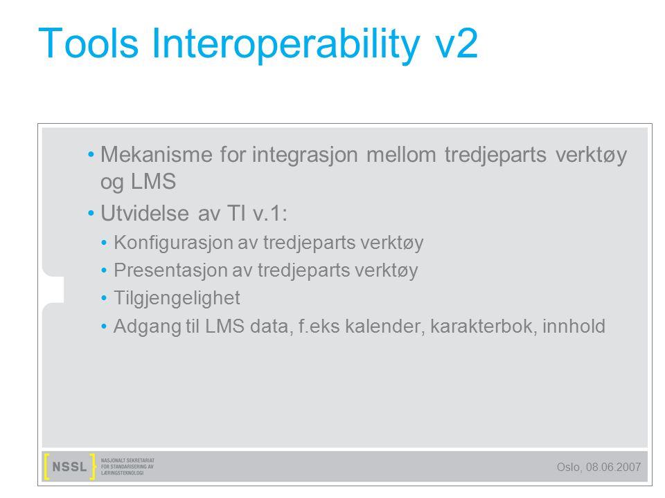 Oslo, 08.06.2007 Tools Interoperability v2 Mekanisme for integrasjon mellom tredjeparts verktøy og LMS Utvidelse av TI v.1: Konfigurasjon av tredjepar