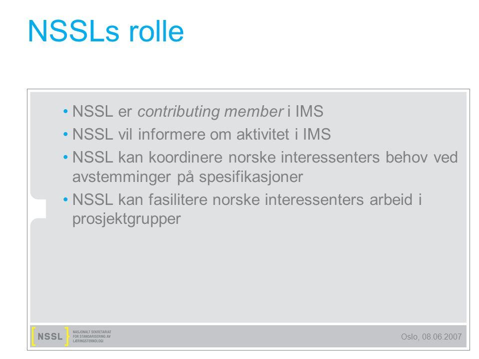 Oslo, 08.06.2007 NSSLs rolle NSSL er contributing member i IMS NSSL vil informere om aktivitet i IMS NSSL kan koordinere norske interessenters behov v