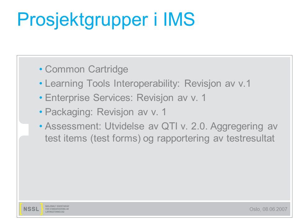 Oslo, 08.06.2007 Prosjektgrupper i IMS Common Cartridge Learning Tools Interoperability: Revisjon av v.1 Enterprise Services: Revisjon av v. 1 Packagi