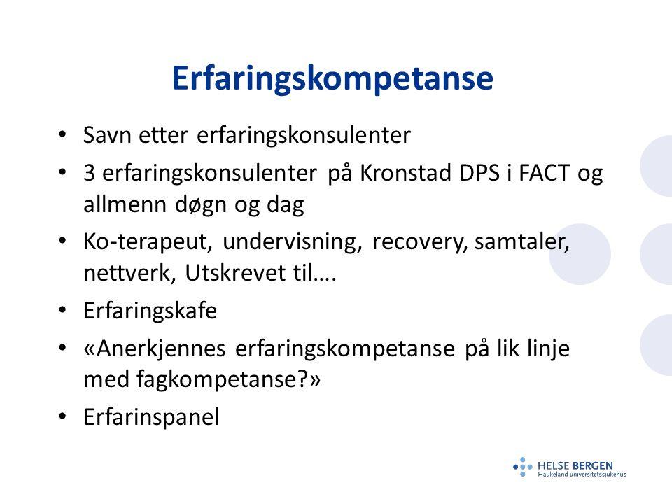 Erfaringskompetanse Savn etter erfaringskonsulenter 3 erfaringskonsulenter på Kronstad DPS i FACT og allmenn døgn og dag Ko-terapeut, undervisning, re