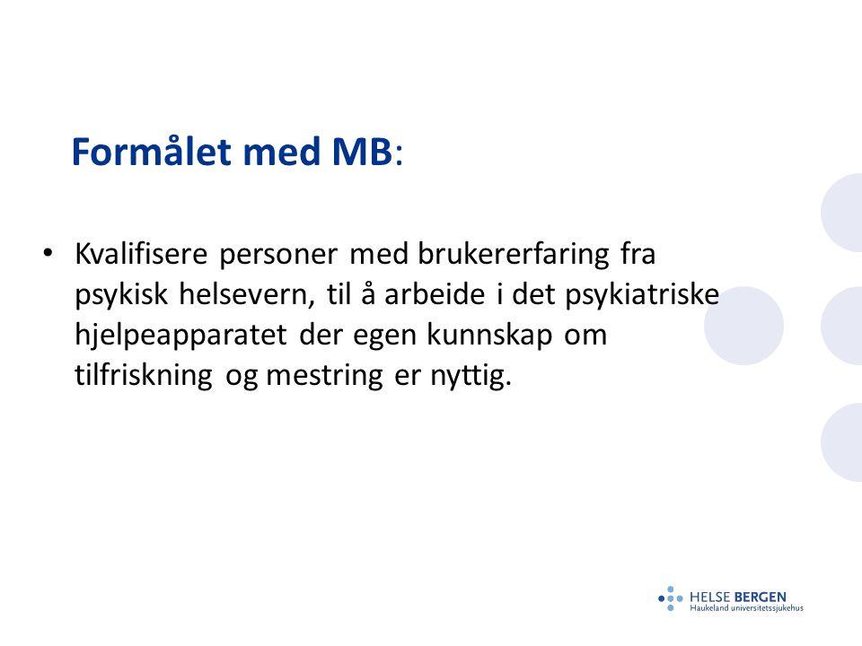 Formålet med MB: Kvalifisere personer med brukererfaring fra psykisk helsevern, til å arbeide i det psykiatriske hjelpeapparatet der egen kunnskap om