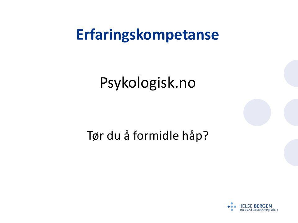 Erfaringskompetanse Psykologisk.no Tør du å formidle håp?