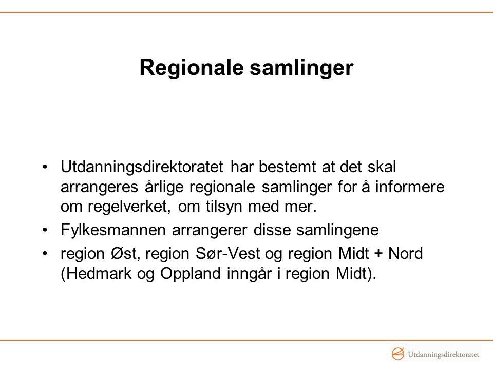 Regionale samlinger Utdanningsdirektoratet har bestemt at det skal arrangeres årlige regionale samlinger for å informere om regelverket, om tilsyn med