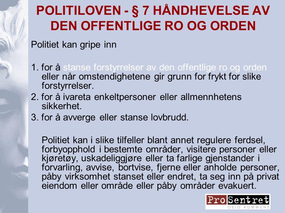 POLITILOVEN - § 7 HÅNDHEVELSE AV DEN OFFENTLIGE RO OG ORDEN Politiet kan gripe inn 1.