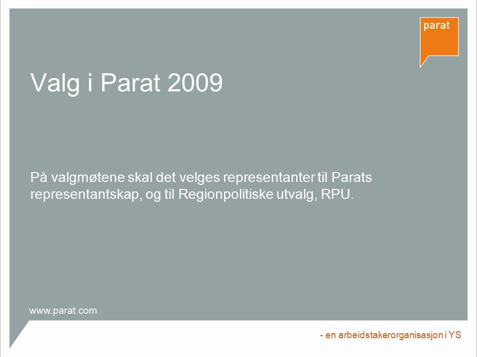 Valg i Parat 2009 På valgmøtene skal det velges representanter til Parats representantskap, og til Regionpolitiske utvalg, RPU. - en arbeidstakerorgan